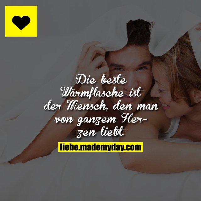 Die beste Wärmflasche ist der Mensch, den man von ganzem Herzen liebt.