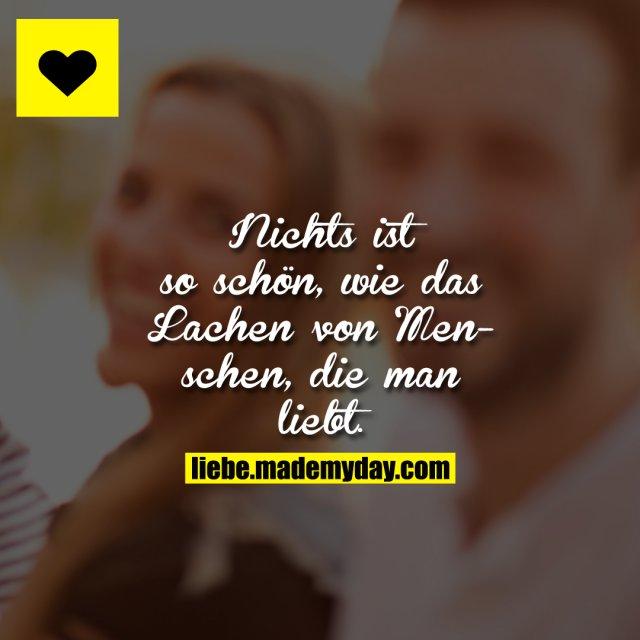 Nichts ist so schön, wie das Lachen von Menschen, die man liebt.