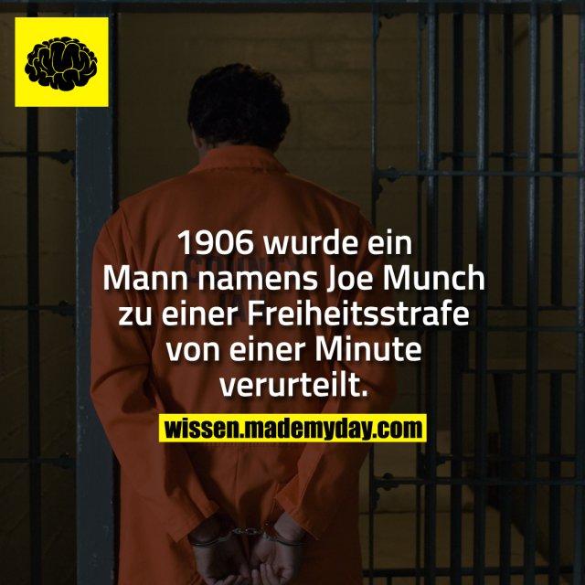 1906 wurde ein Mann namens Joe Munch zu einer Freiheitsstrafe von einer Minute verurteilt.