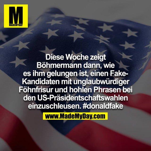 Diese Woche zeigt Böhmermann dann, wie es ihm gelungen ist, einen Fake-Kandidaten mit unglaubwürdiger Föhnfrisur und hohlen Phrasen bei den US-Präsidentschaftswahlen einzuschleusen. #donaldfake