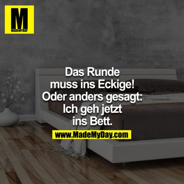 das runde muss ins eckige made my day. Black Bedroom Furniture Sets. Home Design Ideas