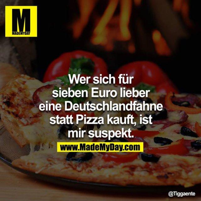 Wer sich für sieben Euro lieber eine Deutschlandfahne statt Pizza kauft ist mir suspekt.<br /> <br />