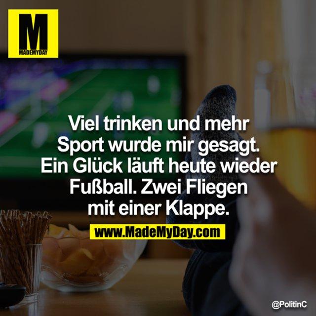Viel trinken und mehr Sport wurde mir gesagt. Ein Glück läuft heute wieder Fußball. Zwei Fliegen mit einer Klappe.
