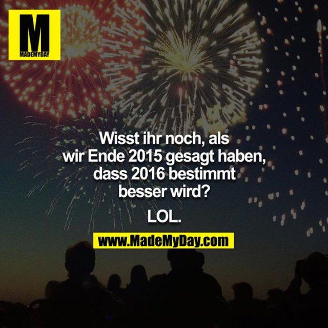 Wisst ihr noch, als wir Ende 2015 gesagt haben, dass 2016 bestimmt besser wird?<br /> <br /> LOL