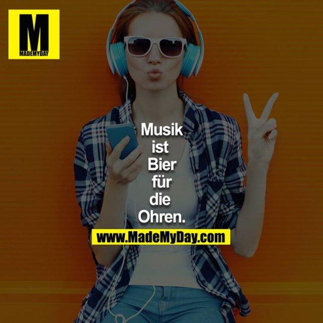 Musik<br /> ist <br /> Bier<br /> für<br /> die <br /> Ohren