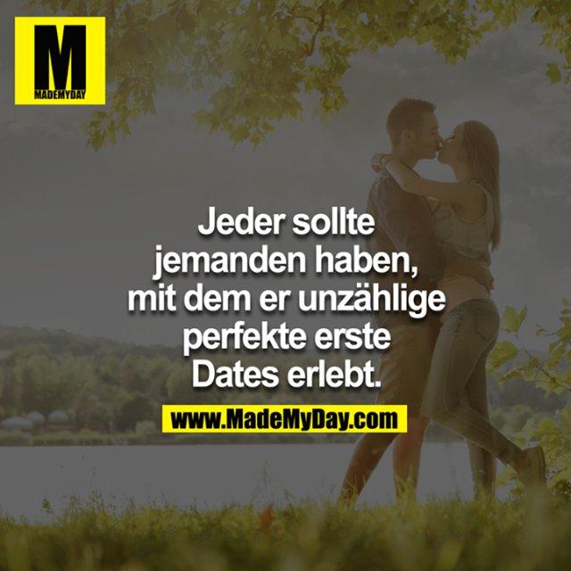 Jeder sollte jemanden haben, mit dem er unzählige perfekte erste Dates erlebt.