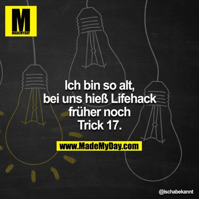 Ich bin so alt, bei uns hieß Lifehack früher ja noch Trick 17.
