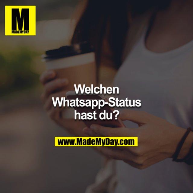 Welchen Whatsappstatus hast du?