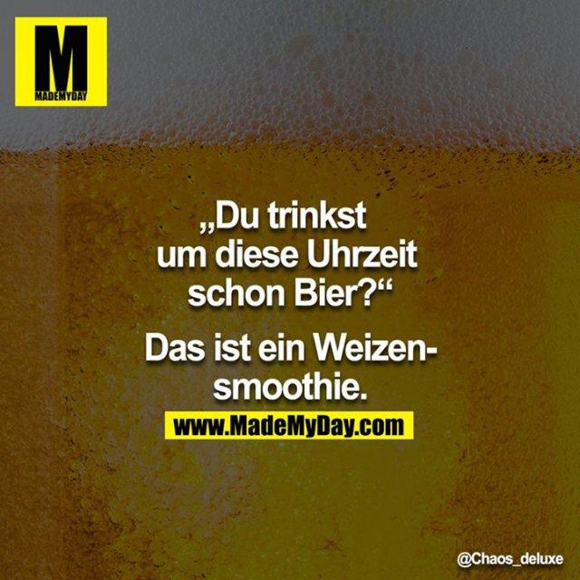 Du trinkst um diese Uhrzeit schon Bier? - Das ist ein Weizensmoothie