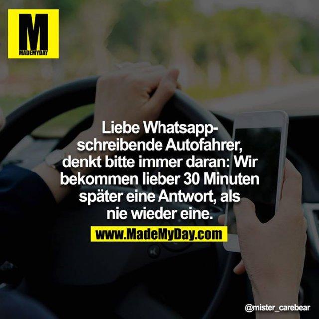 Liebe Whatsapp-Schreibende Autofahrer, denkt bitte immer daran: Wir bekommen lieber 30 Minuten später eine Antwort, als nie wieder eine.<br />