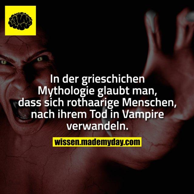 In der grieschichen Mythologie glaubt man, dass sich rothaarige Menschen, nach ihrem Tod in Vampire verwandeln.