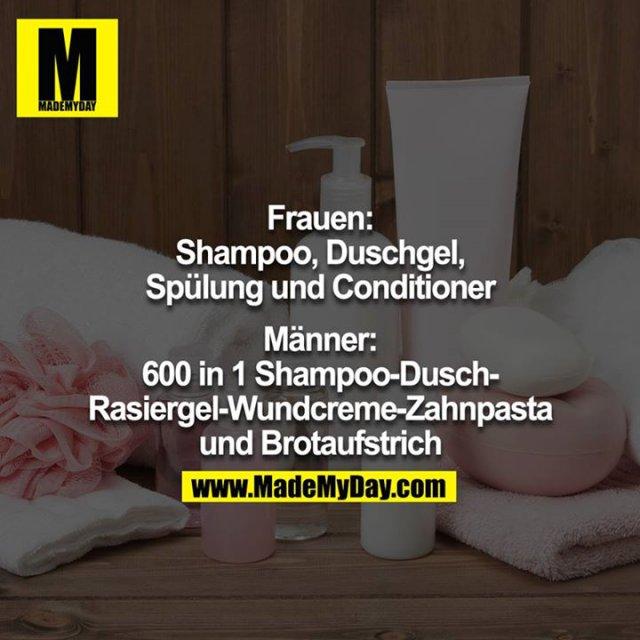Frauen: Shampoo, Duschgel, Spülung und Conditioner<br /> Männer: 600 in 1 Shampoo-Dusch & Radiergel-Wundcreme-Zahnpasta und Brotaufstrich<br />