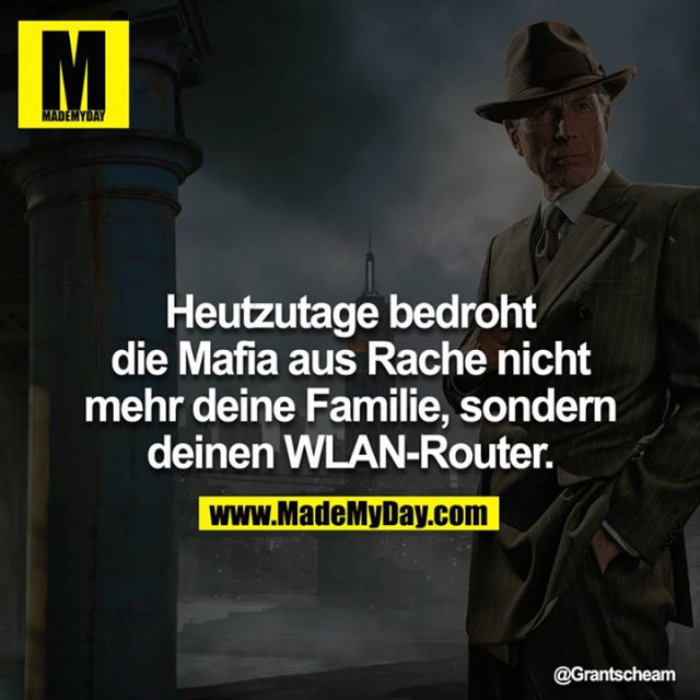Heutzutage bedroht die Mafia aus Rache nicht mehr deine Familie, sondern deine WLAN-Router.