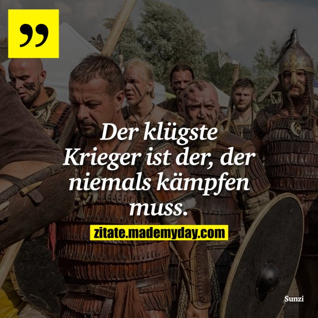 Der klügste Krieger ist der, der niemals kämpfen muss.
