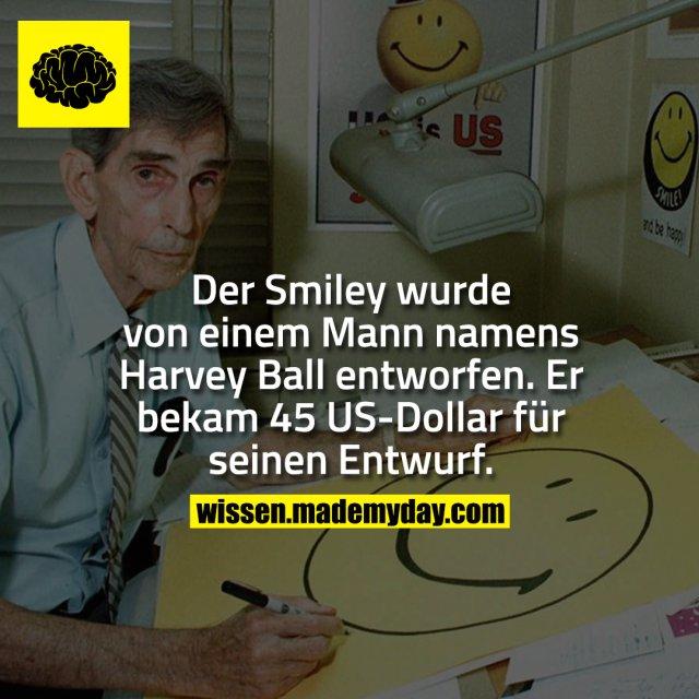 Der Smiley wurde von einem Mann namens Harvey Ball entworfen. Er bekam 45 US-Dollar für seinen Entwurf.