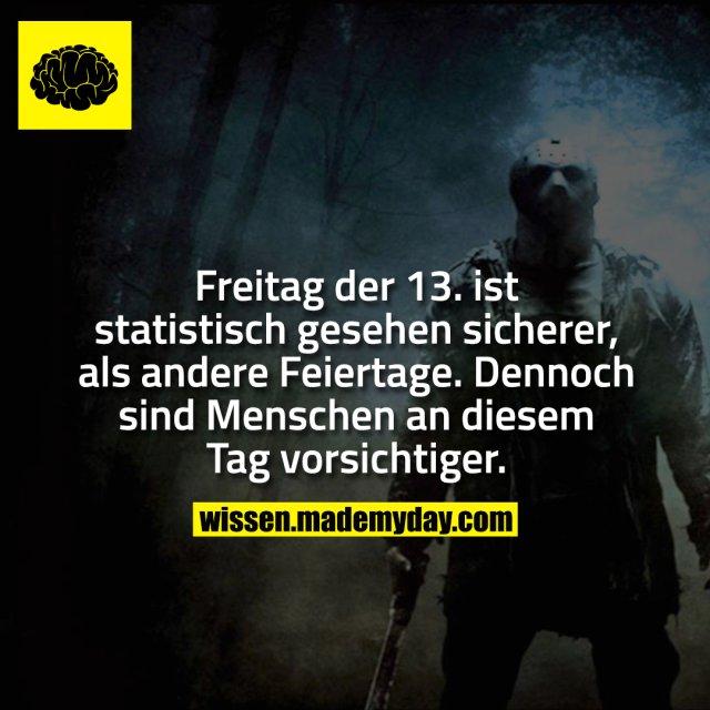 Freitag der 13. ist statistisch gesehen sicherer, als andere Feiertage. Dennoch sind Menschen an diesem Tag vorsichtiger.