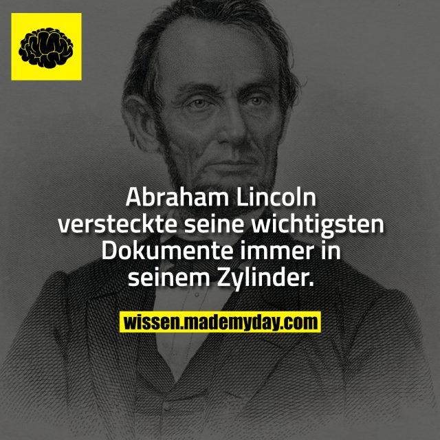 Abraham Lincoln versteckte seine wichtigsten Dokumente immer in seinem Zylinder.