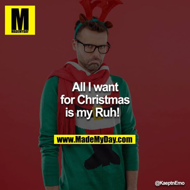 All I want for Christmas is my Ruh!