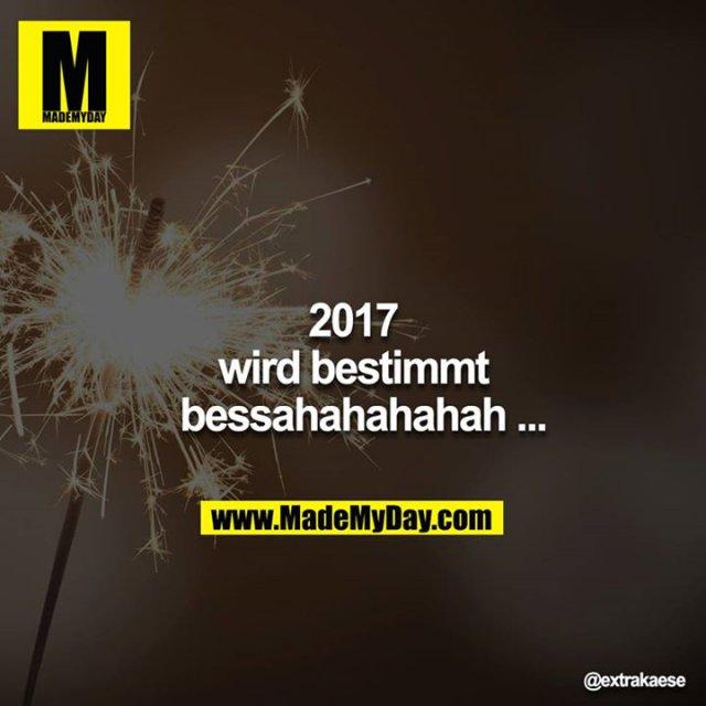 2017 wird bestimmt bessahahahahah ...