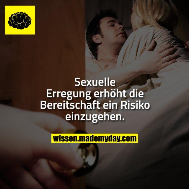 Sexuelle Erregung erhöht die Bereitschaft ein Risiko einzugehen.