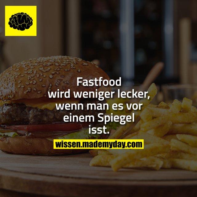 Fastfood wird weniger lecker, wenn man es vor einem Spiegel isst.