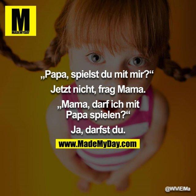 """""""Papa, spielst du mit mir?"""" <br /> Jetzt nicht, frag Mama.<br /> """"Mama, darf ich mit Papa spielen?""""<br /> Ja, darfst du."""
