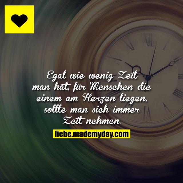 Egal wie wenig Zeit man hat, für Menschen die einem am Herzen liegen, sollte man sich immer Zeit nehmen.