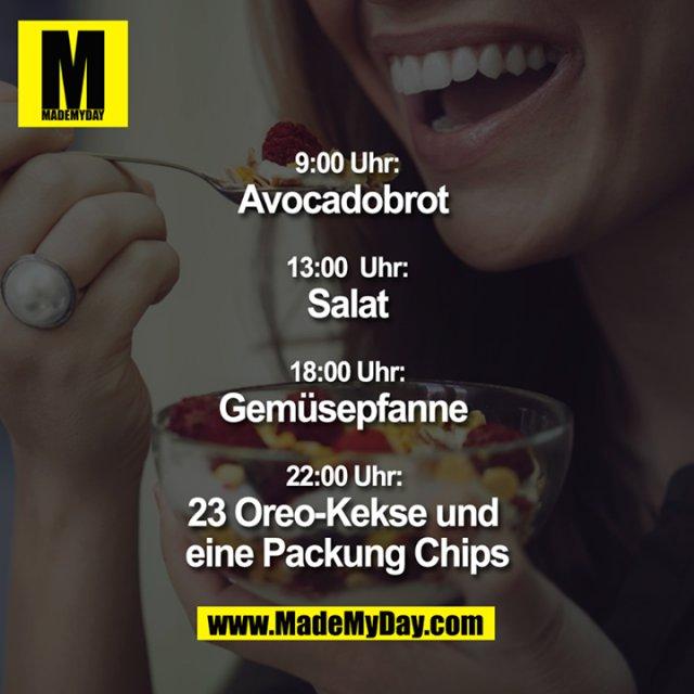 9:00 Uhr: Avocadobrot <br /> 13:00 Uhr: Salat <br /> 18:00 Uhr: Gemüsepfanne <br /> 22:00 Uhr: 23 Oreo-Kekse und eine Packung Chips