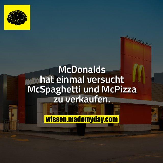 McDonalds hat einmal versucht McSpaghetti und McPizza zu verkaufen.