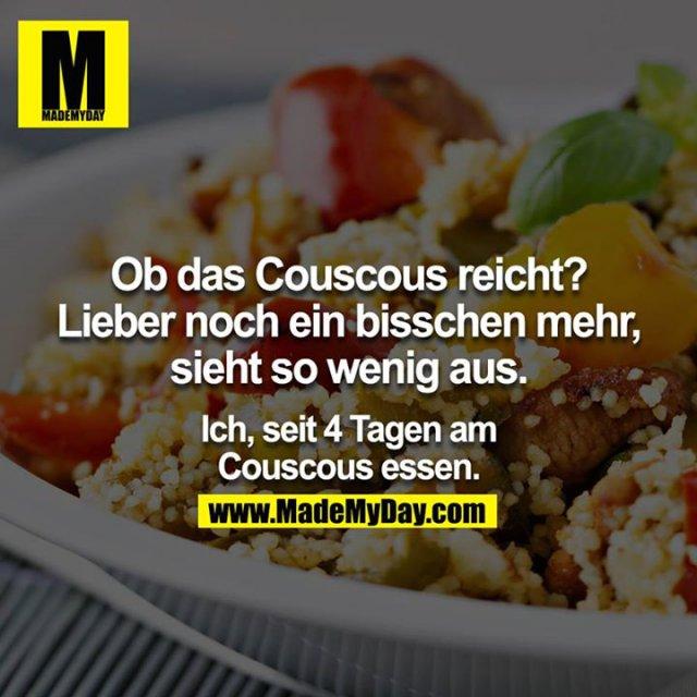 Ob das Couscous reicht? Lieber noch ein bisschen mehr, sieht so wenig aus. <br /> <br /> Ich, seit 4 Tagen am Couscous essen.