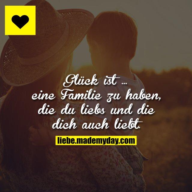 Glück ist ... eine Familie zu haben, die du liebs und die dich auch liebt.