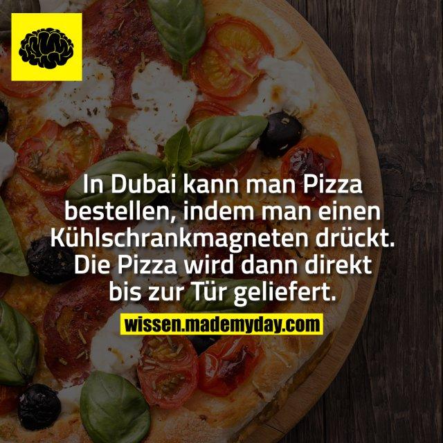In Dubai kann man Pizza bestellen, indem man einen Kühlschrankmagneten drückt. Die Pizza wird dann direkt bis zur Tür geliefert.