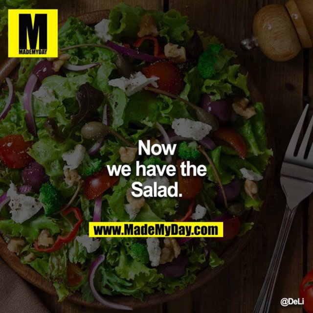Now we have the Salad.