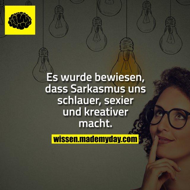 Es wurde bewiesen, dass Sarkasmus uns schlauer, sexier und kreativer macht.