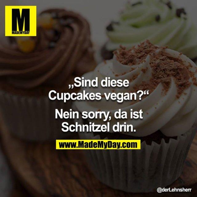 """""""Sind diese Cupcakes vegan?""""<br /> <br /> Nein sorry, da ist Schnitzel drin."""