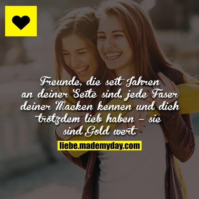 Freunde, die seit Jahren an deiner Seite sind, jede Faser deiner Macken kennen und dich trotzdem lieb haben – sie sind Gold wert.