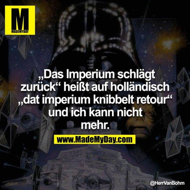 """""""Das Imperium schlägt zurück"""" heißt auf holländisch """"dat imperium knibbelt retour"""" und ich kann nicht mehr."""