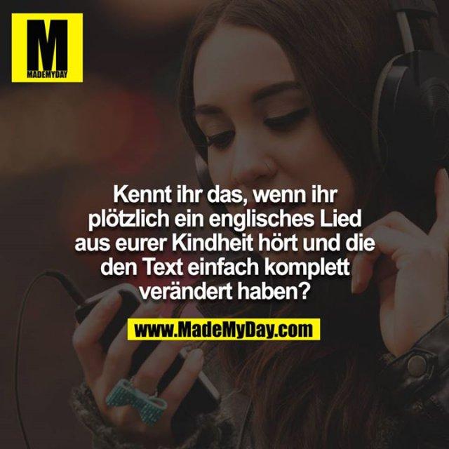 Kennt ihr das, wenn ihr plötzlich ein englisches Lied aus eurer Kindheit hört und die den Text einfach komplett verändert haben?