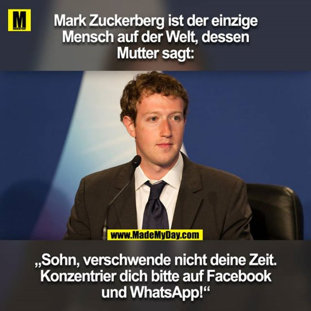 """Mark Zuckerberg ist der einzige Mensch auf der Welt, dessen<br /> Mutter sagt: """"Sohn, verschwende nicht deine Zeit. Konzentrier dich bitte auf Facebook und WhatsApp!"""""""