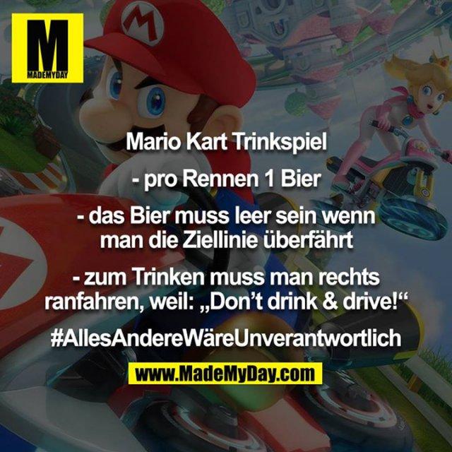"""Mario Kart Trinkspiel<br /> <br /> - pro Rennen 1 Bier<br /> - das Bier muss leer sein wenn man die Ziellinie überfährt<br /> - zum Trinken muss man rechts ranfahren, weil: """"Don't drink & drive!""""<br /> <br /> #AllesAndereWäreUnverantwortlich"""