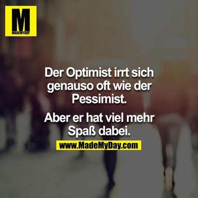 Der Optimist irrt sich genauso oft wie der Pessimist.<br /> <br /> Aber er hat viel mehr Spaß dabei.
