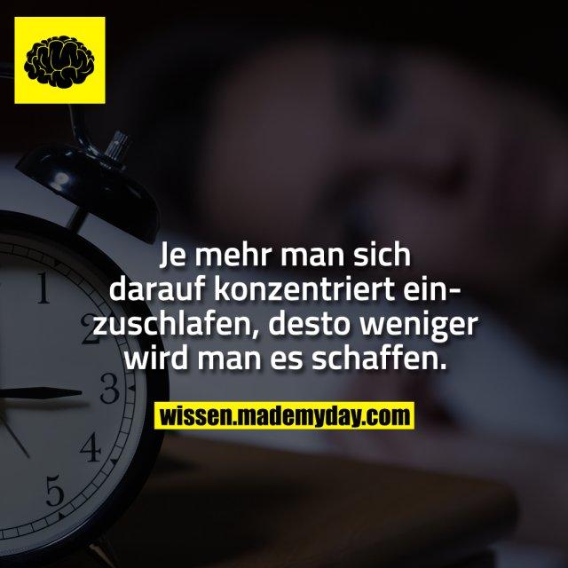 Je mehr man sich darauf konzentriert einzuschlafen, desto weniger wird man es schaffen.