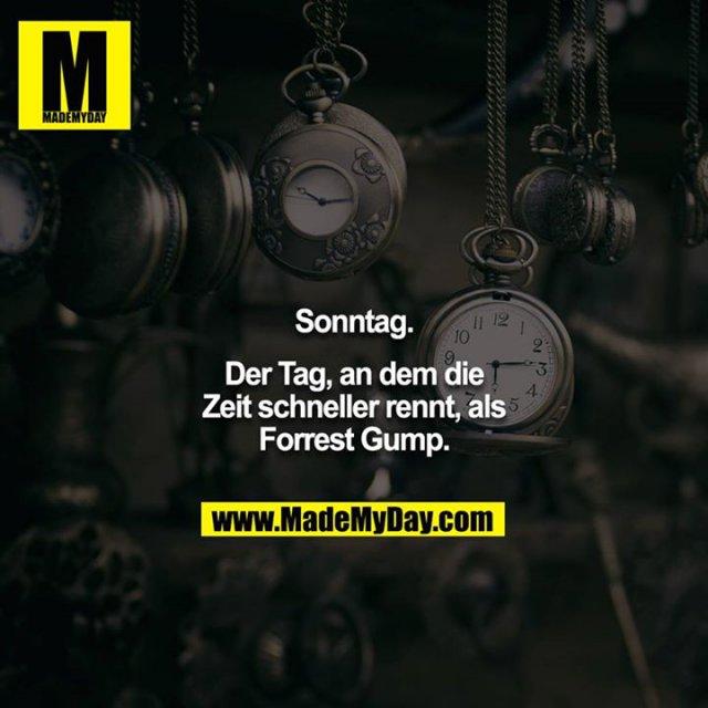 Sonntag.<br /> Der Tag, an dem die Zeit schneller rennt, als Forrest Gump.