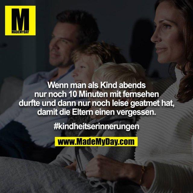 Wenn man als Kind abends nur noch 10 Minuten mit fernsehen<br /> durfte und dann nur noch leise geatmet hat, damit die Eltern einen vergessen.<br /> <br /> #kindheitserinnerungen