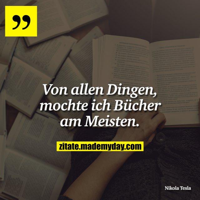 Von allen Dingen, mochte ich Bücher am Meisten.