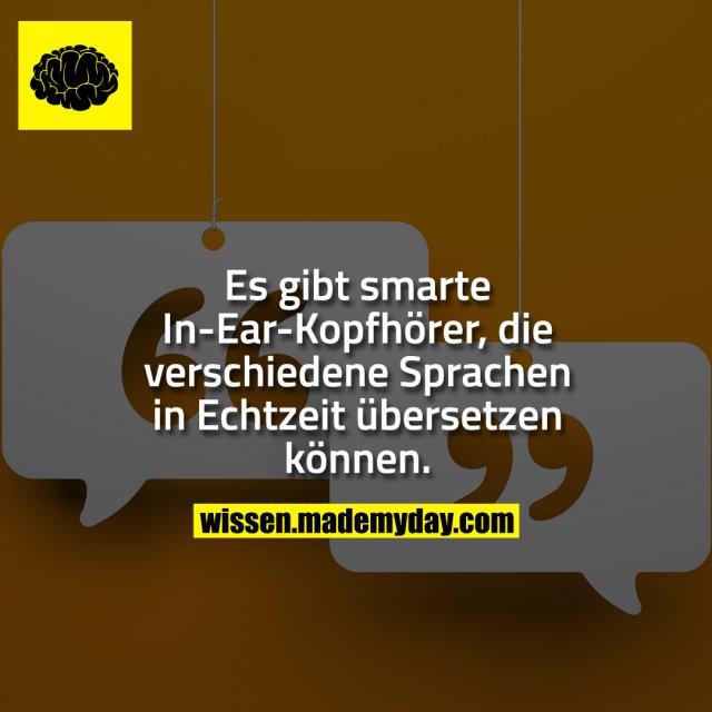 Es gibt smarte In-Ear-Kopfhörer, die verschiedene Sprachen in Echtzeit übersetzen können.