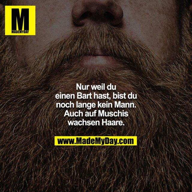 Nur weil du einen Bart  - Made My Day