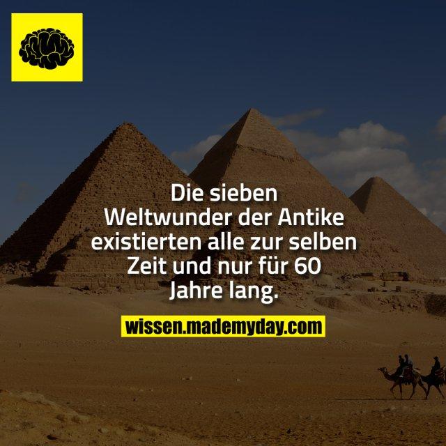 Die sieben Weltwunder der Antike existierten alle zur selben Zeit und nur für 60 Jahre lang.