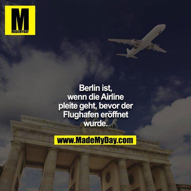 Berlin ist, wenn die Airline pleite geht, bevor der Flughafen  eröffnet wurde.