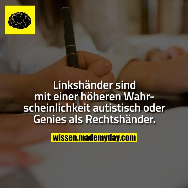 Linkshänder sind mit einer höheren Wahrscheinlichkeit autistisch oder Genies als Rechtshänder.